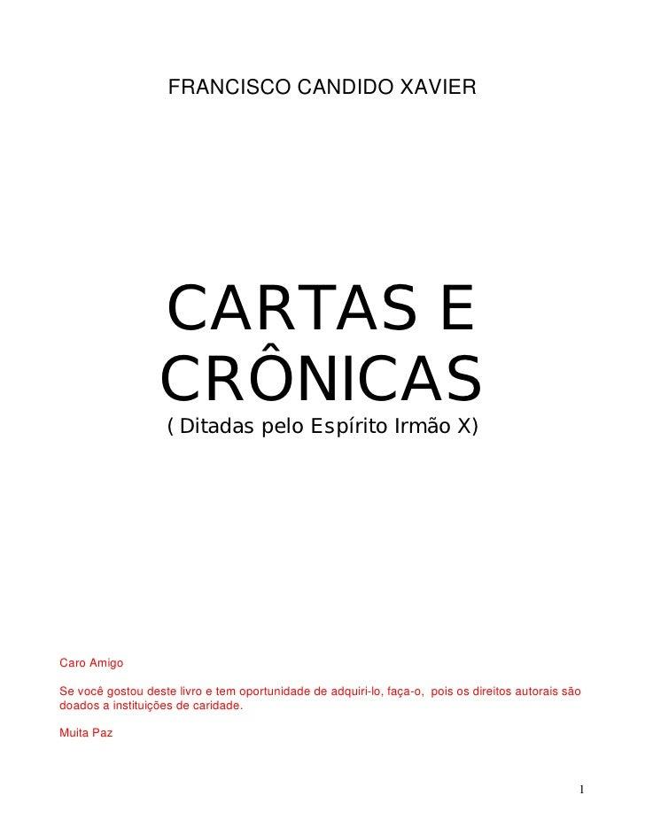 FRANCISCO CANDIDO XAVIER                  CARTAS E                  CRÔNICAS                    ( Ditadas pelo Espírito Ir...