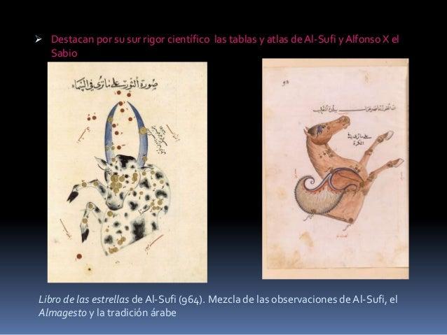  Destacan por su sur rigor científico las tablas y atlas de Al-Sufi y Alfonso X el  Sabio Libro de las estrellas de Al-Su...