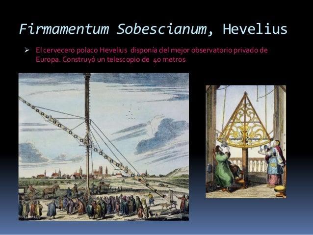 Firmamentum Sobescianum, Hevelius El cervecero polaco Hevelius disponía del mejor observatorio privado de  Europa. Constr...