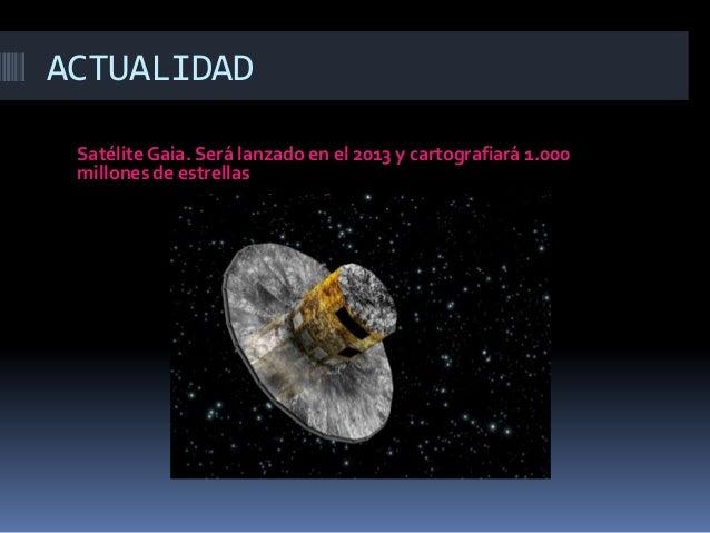 ACTUALIDAD Satélite Gaia. Será lanzado en el 2013 y cartografiará 1.000 millones de estrellas