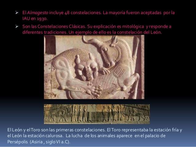  El Almagesto incluye 48 constelaciones. La mayoría fueron aceptadas por la     IAU en 1930.    Son las Constelaciones C...