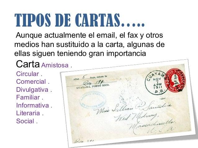 TIPOS DE CARTAS…..Aunque actualmente el email, el fax y otrosmedios han sustituido a la carta, algunas deellas siguen teni...