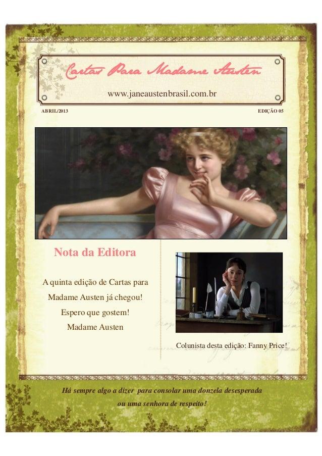 Nota da EditoraA quinta edição de Cartas paraMadame Austen já chegou!Espero que gostem!Madame AustenColunista desta edição...