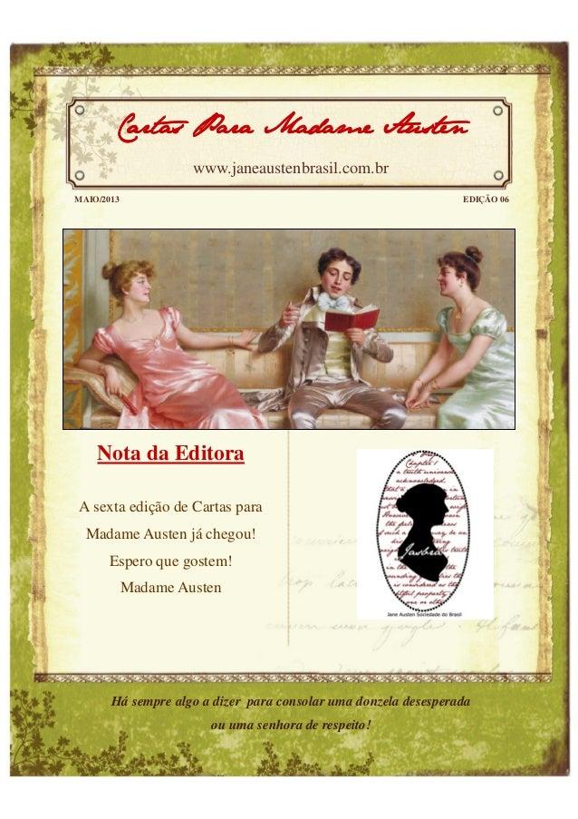 Nota da EditoraA sexta edição de Cartas paraMadame Austen já chegou!Espero que gostem!Madame AustenMAIO/2013 EDIÇÃO 06Cart...