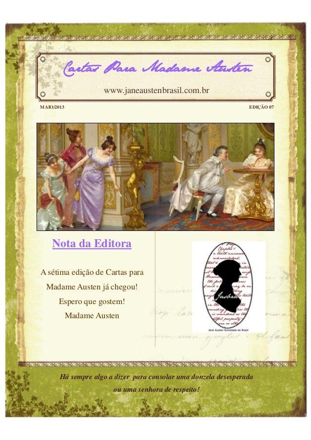 Nota da EditoraA sétima edição de Cartas paraMadame Austen já chegou!Espero que gostem!Madame AustenMAIO/2013 EDIÇÃO 07Car...
