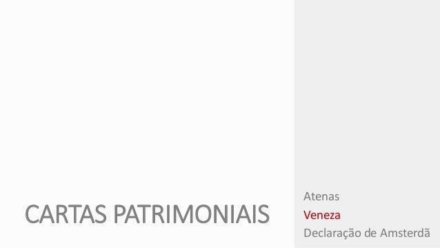 CARTAS PATRIMONIAIS  Atenas  Veneza  Declaração de Amsterdã