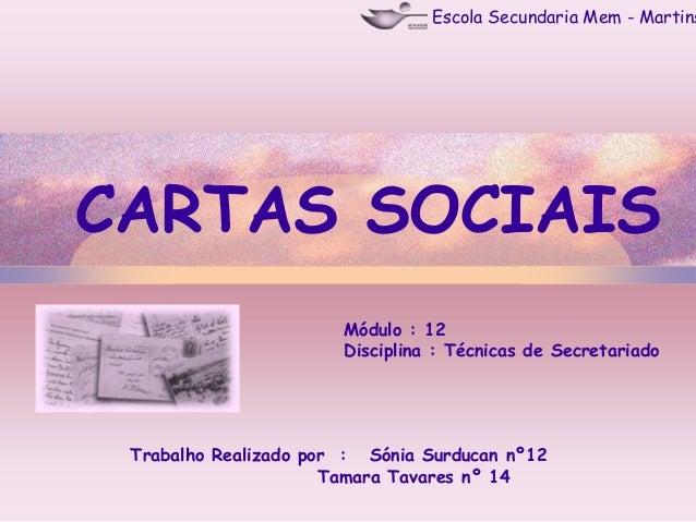Escola Secundaria Mem - Martins  CARTAS SOCIAIS Módulo : 12 Disciplina : Técnicas de Secretariado  Trabalho Realizado por ...
