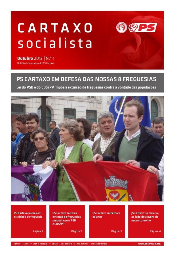 C A RTA X O  socialista  Outubro 2012 | N.º 1  Boletim informativo do PS Cartaxo  PS CARTAXO EM DEFESA DAS NOSSAS 8 FREGUE...
