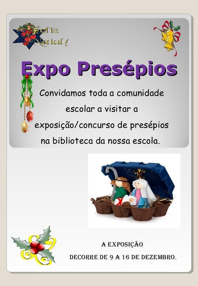 EExxppoo PPrreessééppiiooss  Convidamos toda a comunidade  escolar a visitar a  exposição/concurso de presépios  na biblio...