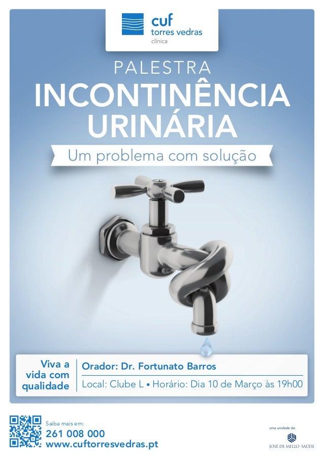 PALEST RA  INCONTINÊNCIA URINÁRIA Um problema com solução  Viva a vida com qualidade  Orador: Dr. Fortunato Barros Local: ...