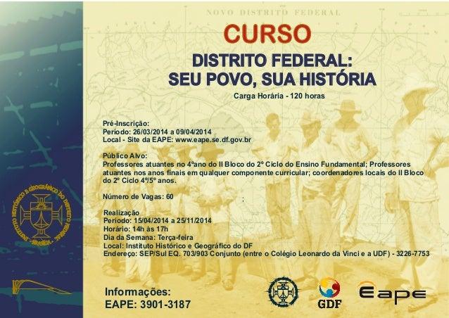 Carga Horária - 120 horas Pré-Inscrição: Período: 26/03/2014 a 09/04/2014 Local - Site da EAPE: www.eape.se.df.gov.br Real...