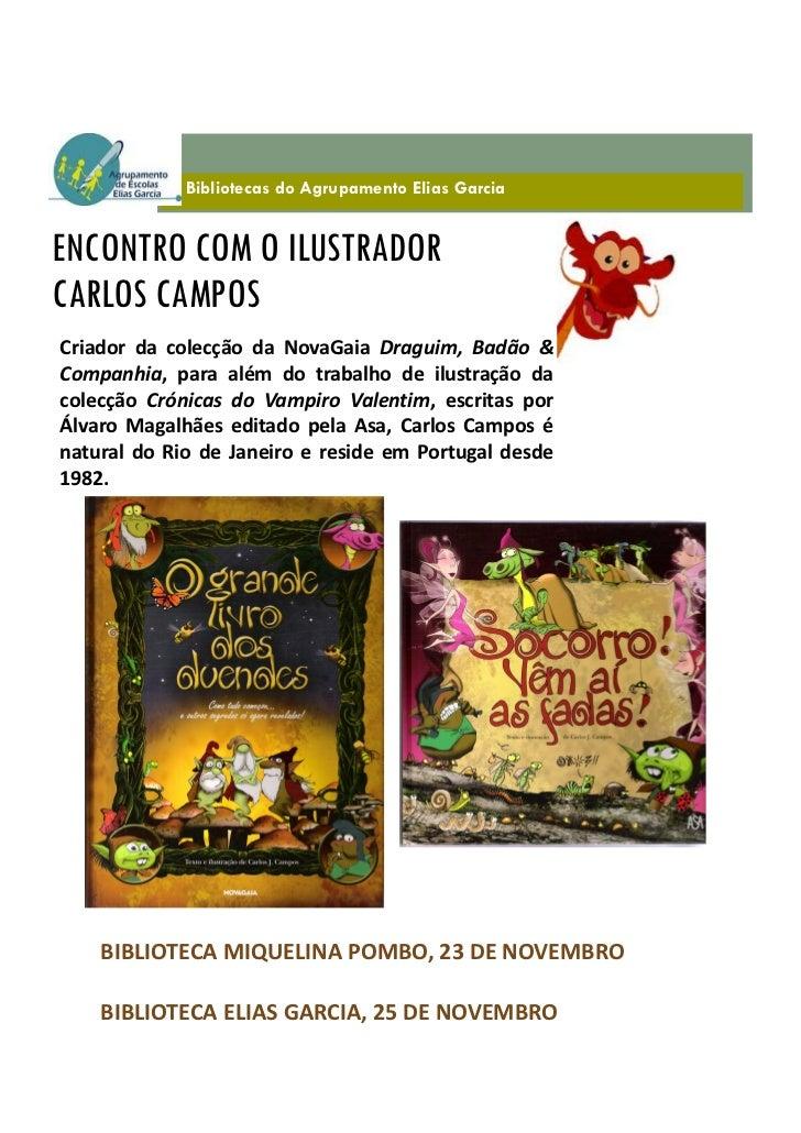 Bibliotecas do Agrupamento Elias GarciaENCONTRO COM O ILUSTRADORCARLOS CAMPOSCriador da colecção da NovaGaia Draguim, Badã...