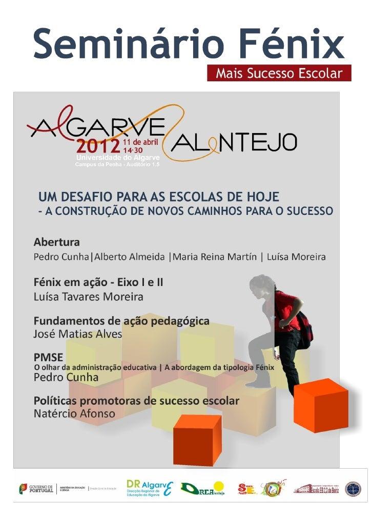 """Seminário Fénix""""Um desafio para as escolas de hoje – A construção de novoscaminhos para o sucesso""""11 de abril de 2012As mu..."""