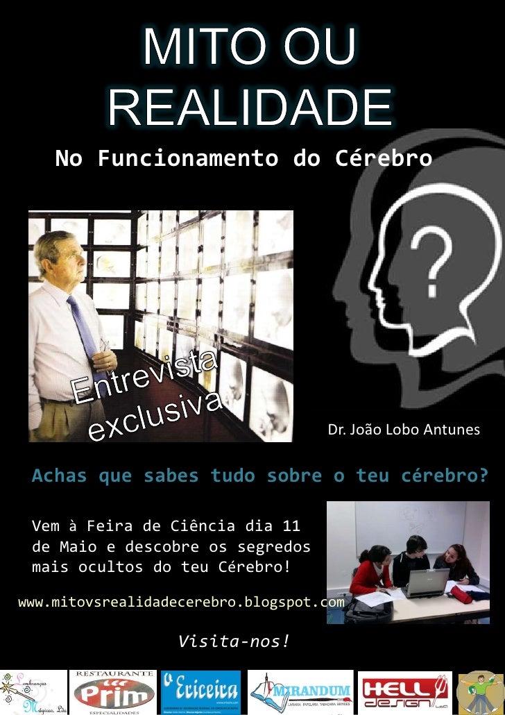 MITO OU REALIDADE<br />No Funcionamento do Cérebro<br />Entrevista exclusiva<br />Dr. João Lobo Antunes<br />Achas que sab...