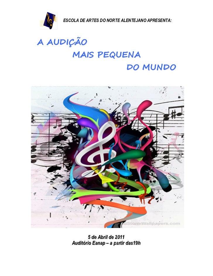 ESCOLA DE ARTES DO NORTE ALENTEJANO APRESENTA:A AUDIÇÃO       MAIS PEQUENA                                       DO MUNDO ...