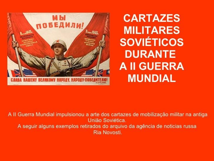 A II Guerra Mundial impulsionou a arte dos cartazes de mobilização militar na antiga União Soviética.  A seguir alguns exe...