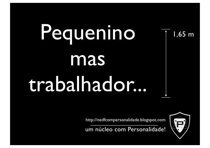 Pequenino                                       1,65 m       mas trabalhador...       http://nedfcompersonalidade.blogspot...