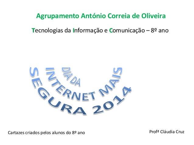 Agrupamento António Correia de Oliveira Tecnologias da Informação e Comunicação – 8º ano Profª Cláudia CruzCartazes criado...