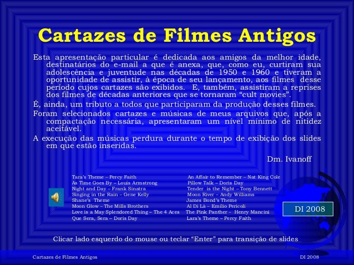 Cartazes de Filmes Antigos <ul><li>Esta apresentação particular é dedicada aos amigos da melhor idade, destinatários do e-...