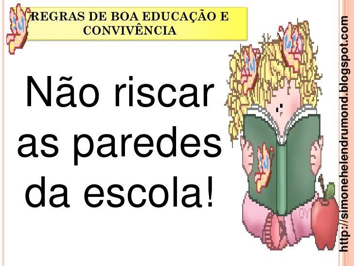 REGRAS DE BOA EDUCAÇÃO E                           http://simonehelendrumond.blogspot.com      CONVIVÊNCIANão riscaras par...