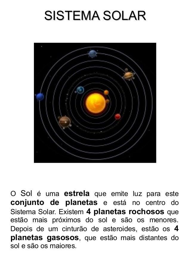 SISTEMA SOLARSISTEMA SOLAR O Sol é uma estrela que emite luz para este conjunto de planetas e está no centro do Sistema So...