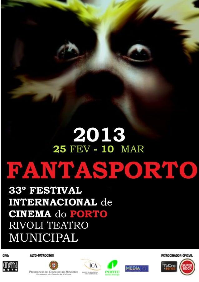 FANTASPORTO25 FEV - 10 MAR33º FESTIVALINTERNACIONAL deCINEMA doRIVOLI TEATROMUNICIPALPORTO2013