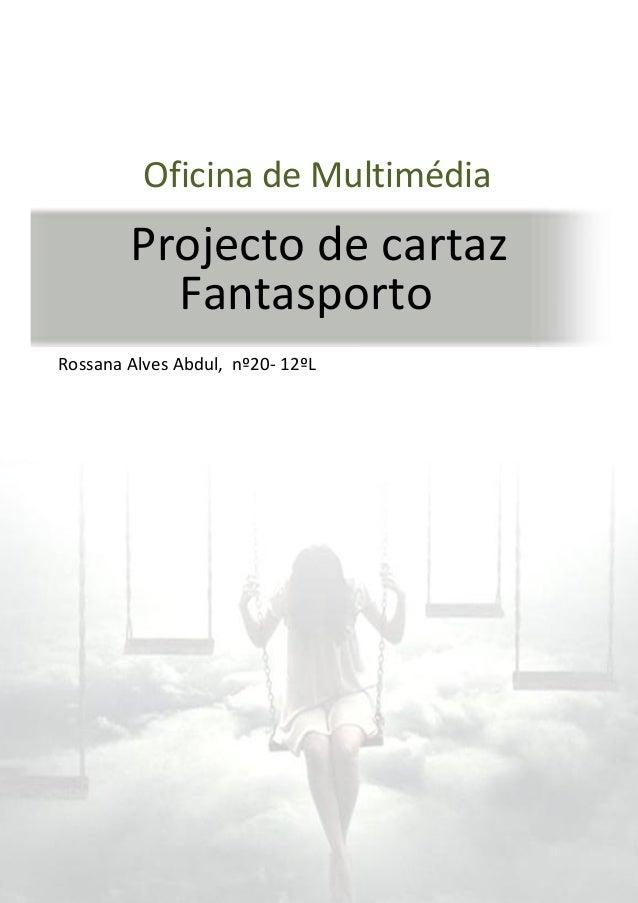 Projecto de cartazRossana Alves Abdul, nº20- 12ºLFantasportoOficina de Multimédiaa