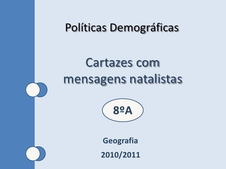 Políticas Demográficas<br />Cartazes com mensagens natalistas<br />8ºA<br />Geografia<br />2010/2011<br />