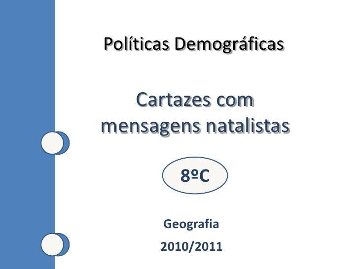 Políticas Demográficas<br />Cartazes com mensagens natalistas<br />8ºC<br />Geografia<br />2010/2011<br />