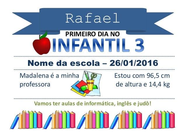 Rafael Nome da escola – 26/01/2016 Madalena é a minha professora Estou com 96,5 cm de altura e 14,4 kg Vamos ter aulas de ...