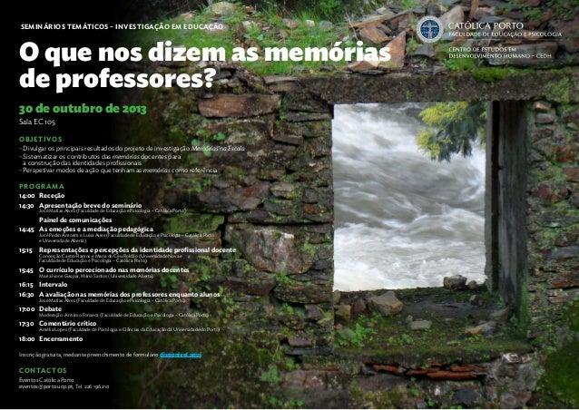 Seminários temáticos – Investigação em Educação O que nos dizem as memórias de professores? 30 de outubro de 2013 Sala EC ...