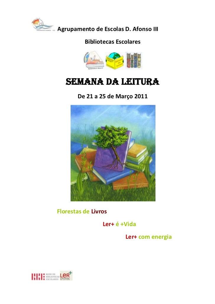 Agrupamento de Escolas D. Afonso III<br />Bibliotecas Escolares<br />Semana da Leitura<br />De 21 a 25 de Março 2011<br />...