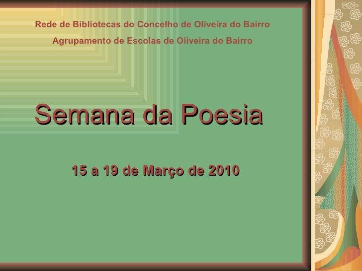 Rede de Bibliotecas do Concelho de Oliveira do Bairro Agrupamento de Escolas de Oliveira do Bairro Semana da Poesia 15 a 1...