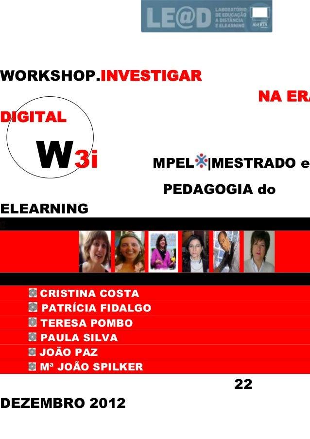WORKSHOP.INVESTIGARNA ERADIGITALW3i MPEL |MESTRADO emPEDAGOGIA doELEARNING12CRISTINA COSTAPATRÍCIA FIDALGOTERESA POMBOPAUL...