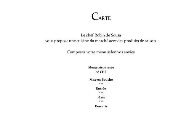 CARTE Le chef Robin de Sousa vous propose une cuisine du marché avec des produits de saison. Composez votre menu selon vos...
