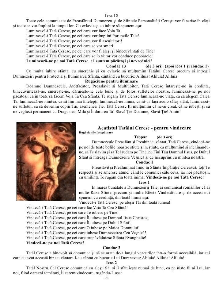 Icos 12          Toate cele comunicate de Preasfântul Dumnezeu şi de Sfintele Personalităţi Cereşti vor fi scrise în cărţi...