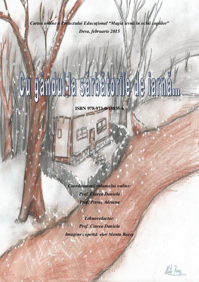 """Cartea online a Proiectului Educaţional """"Magia iernii în ochii copiilor"""" Deva, februarie 2015 ISBN 978-973-0-18835-6 Coord..."""