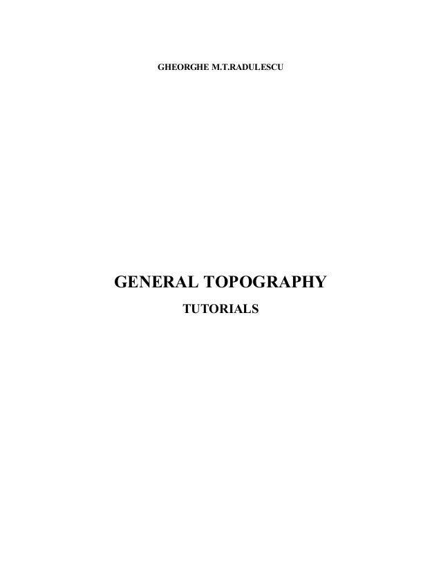 GHEORGHE M.T.RADULESCUGENERAL TOPOGRAPHY       TUTORIALS