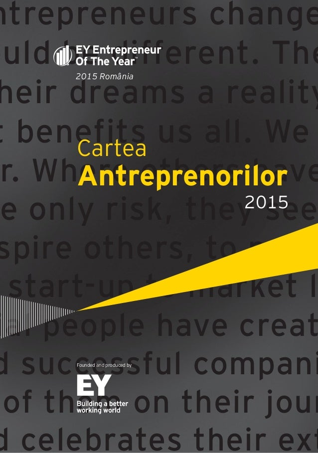 Cartea Antreprenorilor 2015 România | 1 ntrepreneurs change ould be different. The heir dreams a reality t benefits us all...