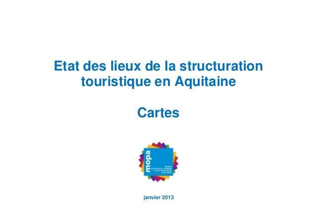 Etat des lieux de la structuration    touristique en Aquitaine             Cartes              janvier 2013