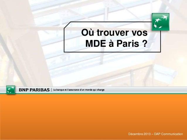 Où trouver vos MDE à Paris ?  Décembre 2013 – DAP Communication
