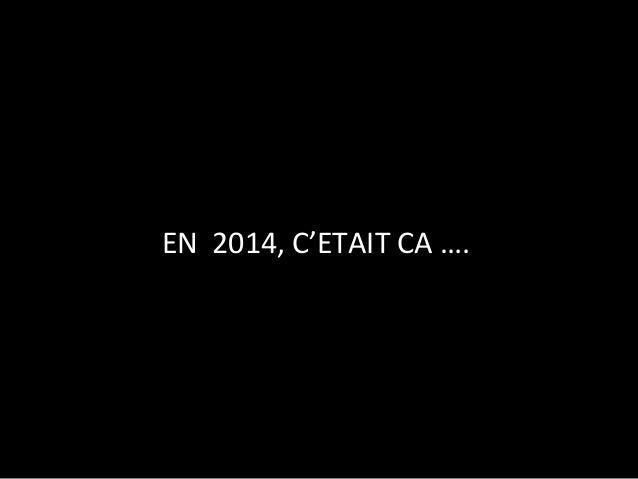 EN 2014, C'ETAIT CA ….