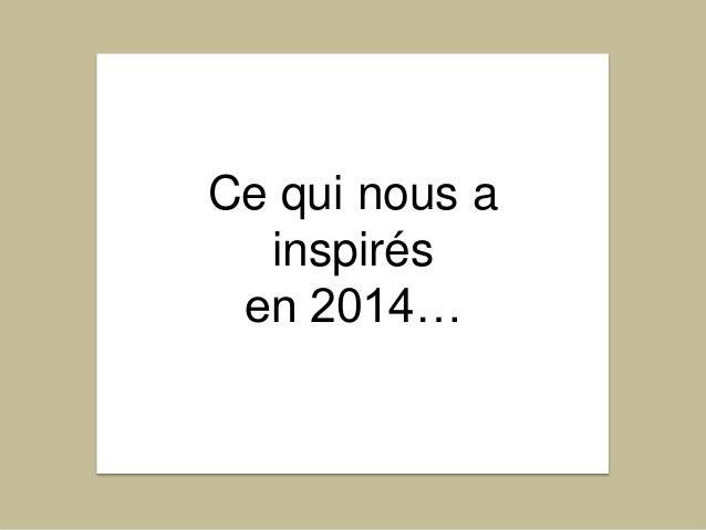 Ce qui nous a inspirés en 2014…