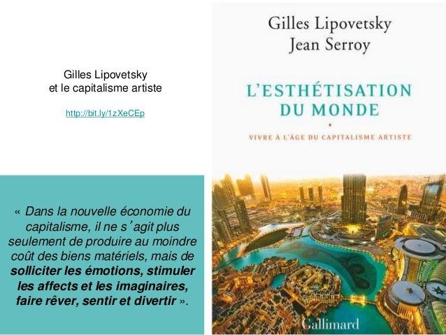 Gilles Lipovetsky et le capitalisme artiste http://bit.ly/1zXeCEp « Dans la nouvelle économie du capitalisme, il ne s'agit...