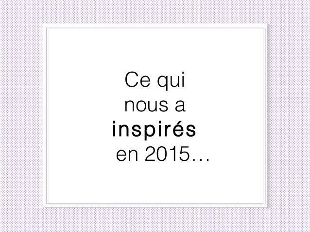 Ce qui nous a inspirés en 2015…