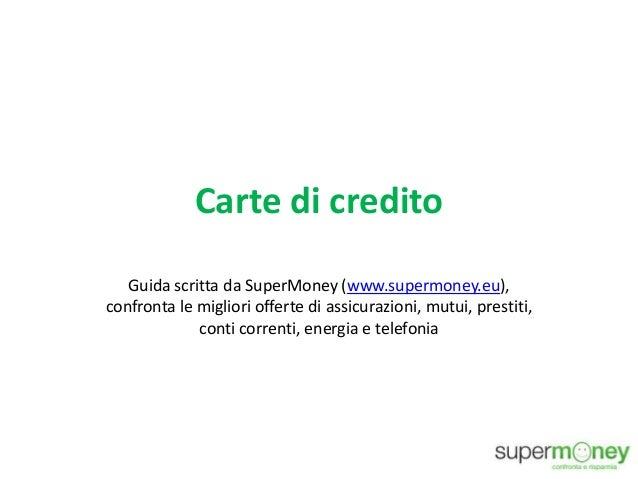 Carte di credito Guida scritta da SuperMoney (www.supermoney.eu), confronta le migliori offerte di assicurazioni, mutui, p...