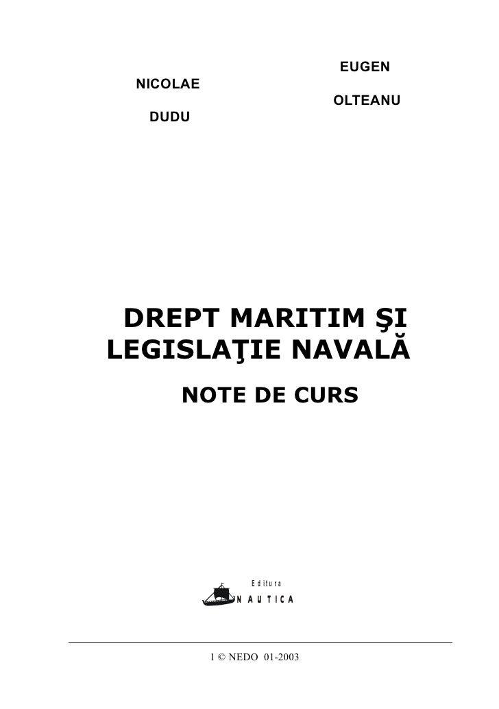 NOTE DE CURS - DREPT MARITIM SI LEGISLAŢIE NAVALĂ                                    EUGEN   NICOLAE                      ...