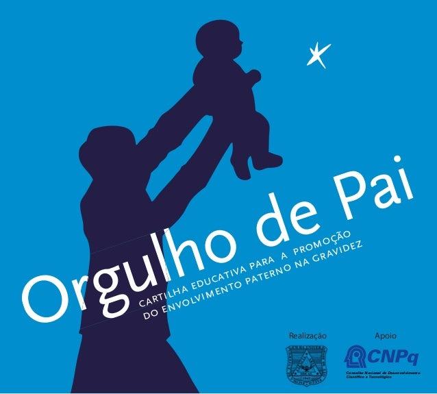 Pai  Orgulho rgulh de promoção  a gravidez  envolvimento educativa paterno para na cartilha do Realização Apoio  CNPq  Con...