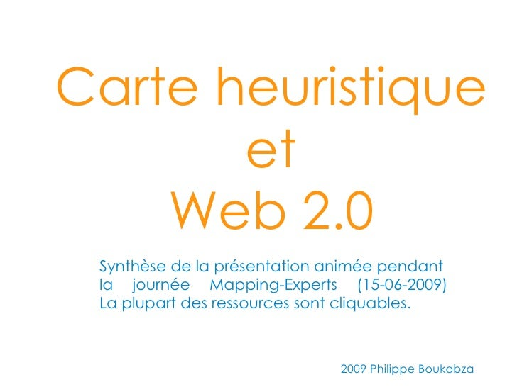 Carte heuristique        et     Web 2.0  Synthèse de la présentation animée pendant  la journée Mapping-Experts (15-06-200...