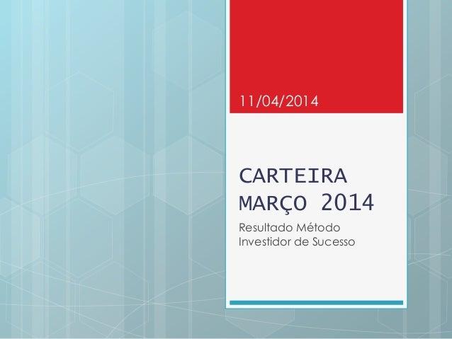 CARTEIRA MARÇO 2014 Resultado Método Investidor de Sucesso 11/04/2014